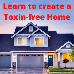 Learn to Create a Toxin-free Home